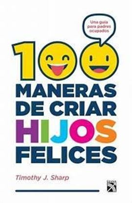 Imagen de 100 MANERAS DE CRIAR HIJOS FELICES