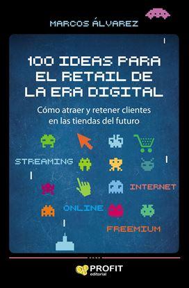Imagen de 100 IDEAS PARA EL RETAIL DE LA ERA DIGIT