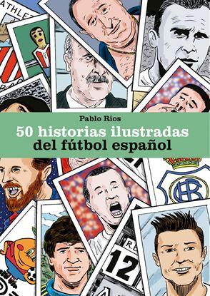 Imagen de 50 HISTORIAS ILUSTRADAS DEL FUTBOL ESPAÑ