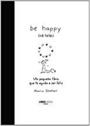 Imagen de BE HAPPY (SE FELIZ). UN PEQUEÑO LIBRO QU