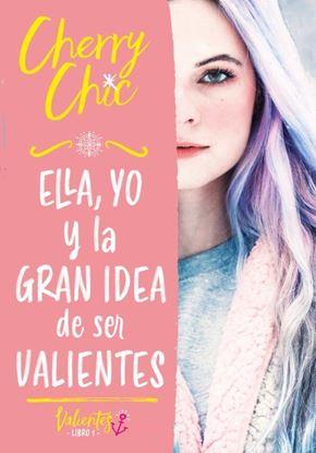 Imagen de ELLA YO Y LA GRAN IDEA DE SER VALIENTES
