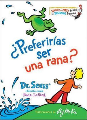 Imagen de ¿PREFERIRIAS SER UNA RANA? (WOULD YOU RA